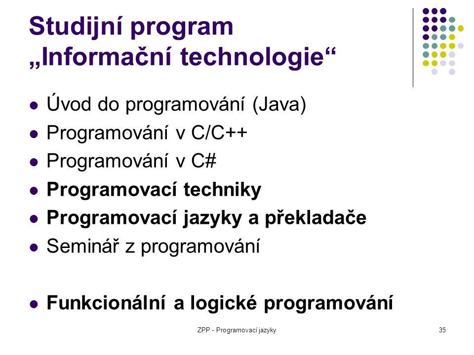 """ZPP - Programovací jazyky35 Studijní program """"Informační technologie"""" Úvod do programování (Java) Programování v C/C++ Programování v C# Programovací"""