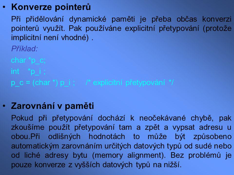 Konverze pointerů Při přidělování dynamické paměti je přeba občas konverzi pointerů využít. Pak používáne explicitní přetypování (protože implicitní n