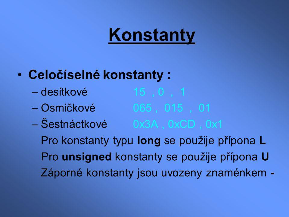 Konstanty Celočíselné konstanty : –desítkové15, 0, 1 –Osmičkové 065, 015, 01 –Šestnáctkové0x3A, 0xCD, 0x1 Pro konstanty typu long se použije přípona L