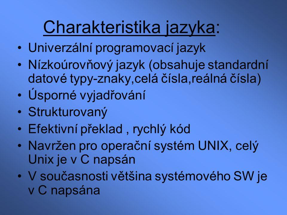 Definice proměnných –definice přidělí proměnné jméno a paměť –deklarace udává typ a jméno proměnné PascalC VAR i : INTEGER;int i ; c, ch : CHAR;char c, ch ; f, g : REAL;float f, g ; –doporučeno komentovat proměnné –definice se vyskytují buď vně (globální), nebo uvnitř (lokální) programové jednotky: int i ;/* globální proměnná od začátku řádky */ int main() { int j;/* lokální proměnná je odsazena od začátku */ }