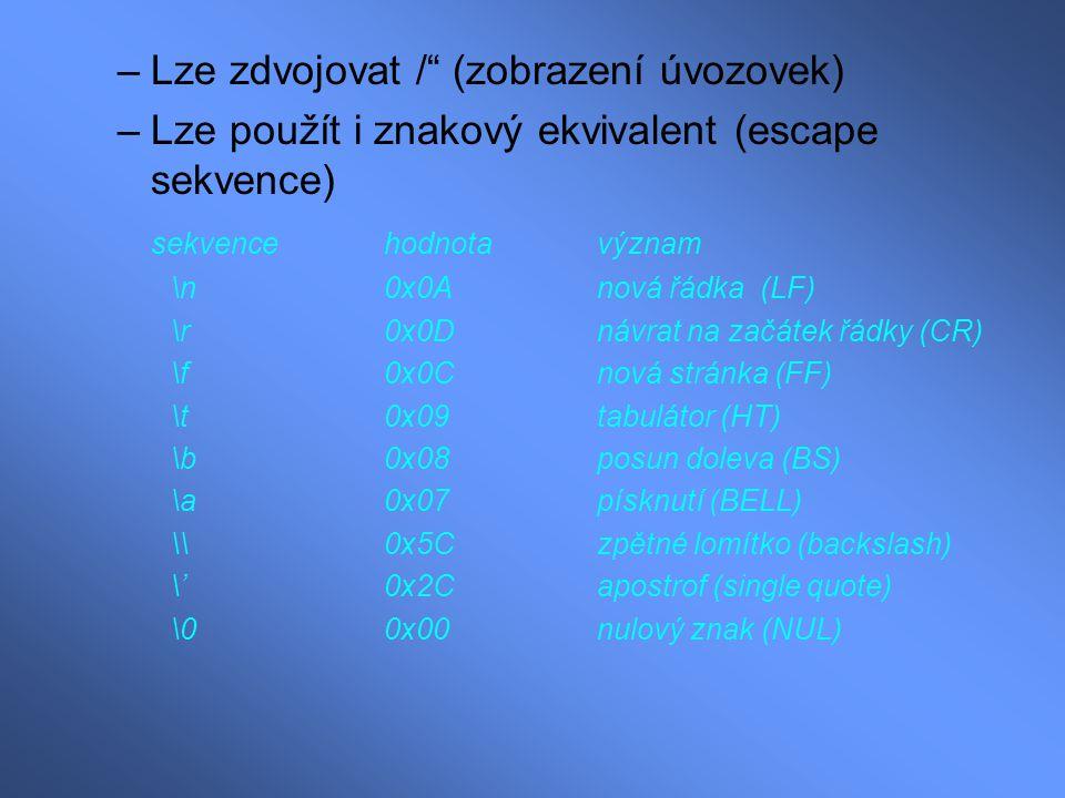"""–Lze zdvojovat /"""" (zobrazení úvozovek) –Lze použít i znakový ekvivalent (escape sekvence) sekvencehodnotavýznam \n0x0Anová řádka (LF) \r0x0Dnávrat na"""