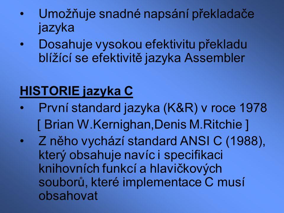 Umožňuje snadné napsání překladače jazyka Dosahuje vysokou efektivitu překladu blížící se efektivitě jazyka Assembler HISTORIE jazyka C První standard