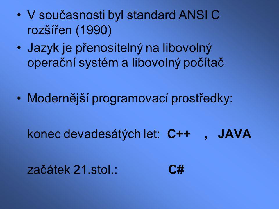 V současnosti byl standard ANSI C rozšířen (1990) Jazyk je přenositelný na libovolný operační systém a libovolný počítač Modernější programovací prost