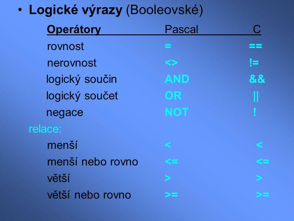 Logické výrazy (Booleovské) Operátory PascalC rovnost= == nerovnost<> != logický součinAND && logický součetOR|| negaceNOT! relace: menší< < menší neb