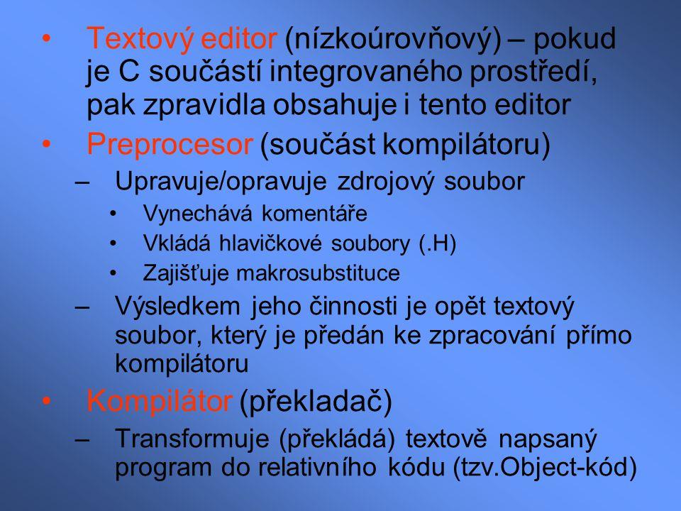 Textový editor (nízkoúrovňový) – pokud je C součástí integrovaného prostředí, pak zpravidla obsahuje i tento editor Preprocesor (součást kompilátoru)