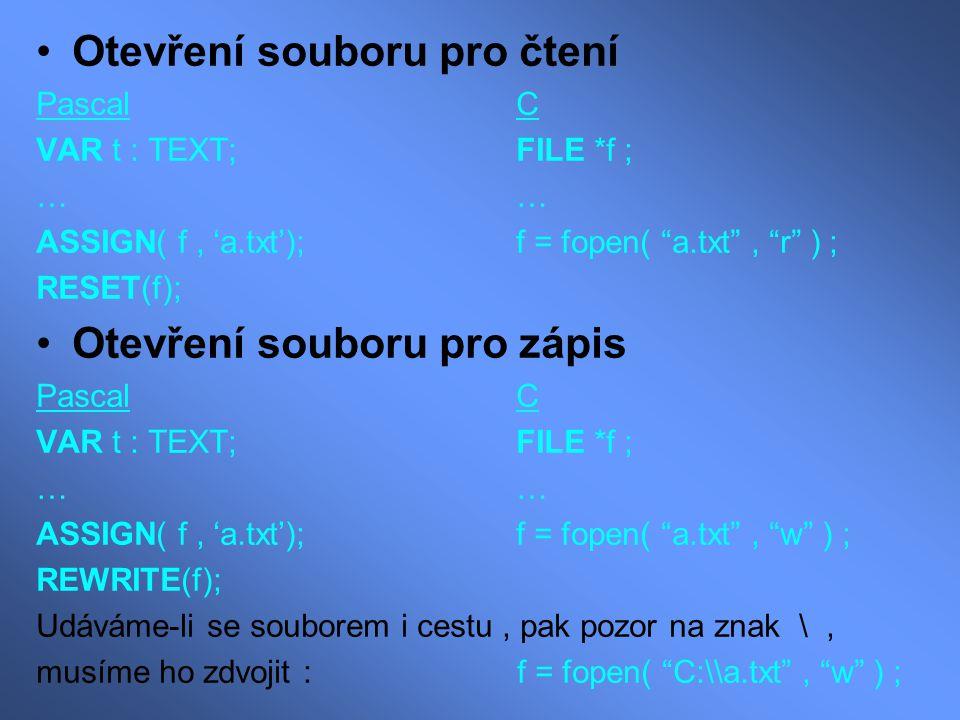 """Otevření souboru pro čtení PascalC VAR t : TEXT;FILE *f ;… ASSIGN( f, 'a.txt');f = fopen( """"a.txt"""", """"r"""" ) ; RESET(f); Otevření souboru pro zápis Pascal"""