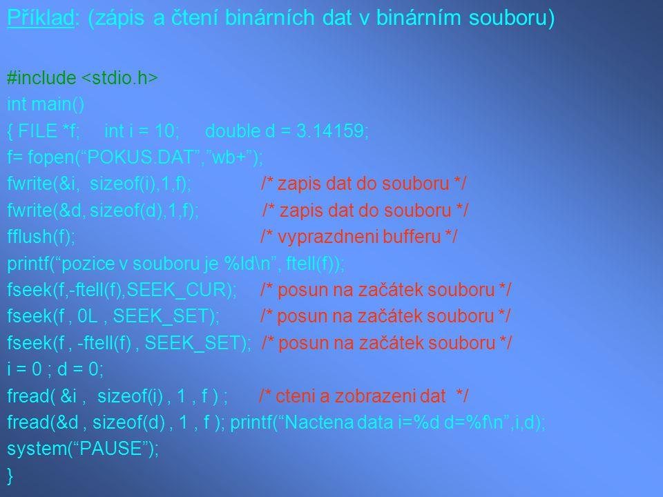 """Příklad: (zápis a čtení binárních dat v binárním souboru) #include int main() { FILE *f; int i = 10; double d = 3.14159; f= fopen(""""POKUS.DAT"""",""""wb+"""");"""