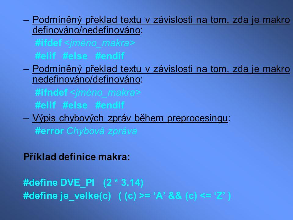 –Podmíněný překlad textu v závislosti na tom, zda je makro definováno/nedefinováno: #ifdef #elif #else #endif –Podmíněný překlad textu v závislosti na