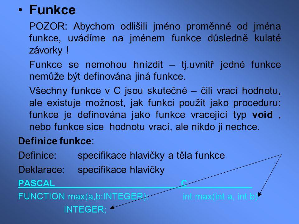 Funkce POZOR: Abychom odlišili jméno proměnné od jména funkce, uvádíme na jménem funkce důsledně kulaté závorky ! Funkce se nemohou hnízdit – tj.uvnit