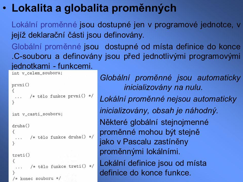 Lokalita a globalita proměnných Lokální proměnné jsou dostupné jen v programové jednotce, v jejíž deklarační části jsou definovány. Globální proměnné