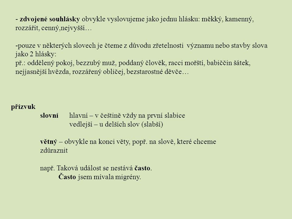přízvuk slovní hlavní – v češtině vždy na první slabice vedlejší – u delších slov (slabší) větný – obvykle na konci věty, popř. na slově, které chceme