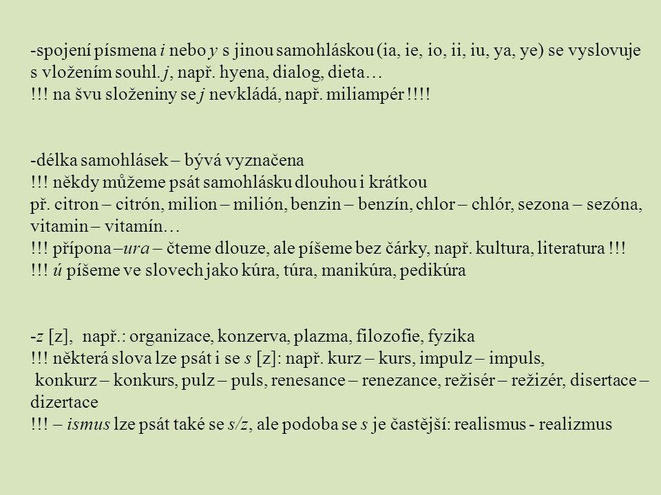 -spojení písmena i nebo y s jinou samohláskou (ia, ie, io, ii, iu, ya, ye) se vyslovuje s vložením souhl. j, např. hyena, dialog, dieta… !!! na švu sl