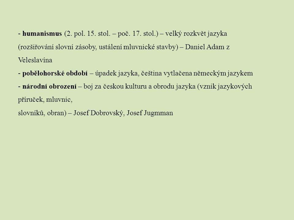 -český jazyk se stále vyvíjí společně s potřebami společnosti - nejvýrazněji to vidíme na slovní zásobě: - archaismy – slova, která byla nahrazena novějšími slovy, např.