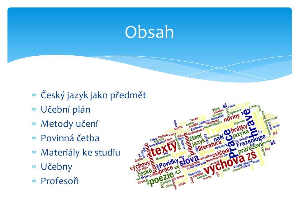  Český jazyk jako předmět  Učební plán  Metody učení  Povinná četba  Materiály ke studiu  Učebny  Profesoři Obsah