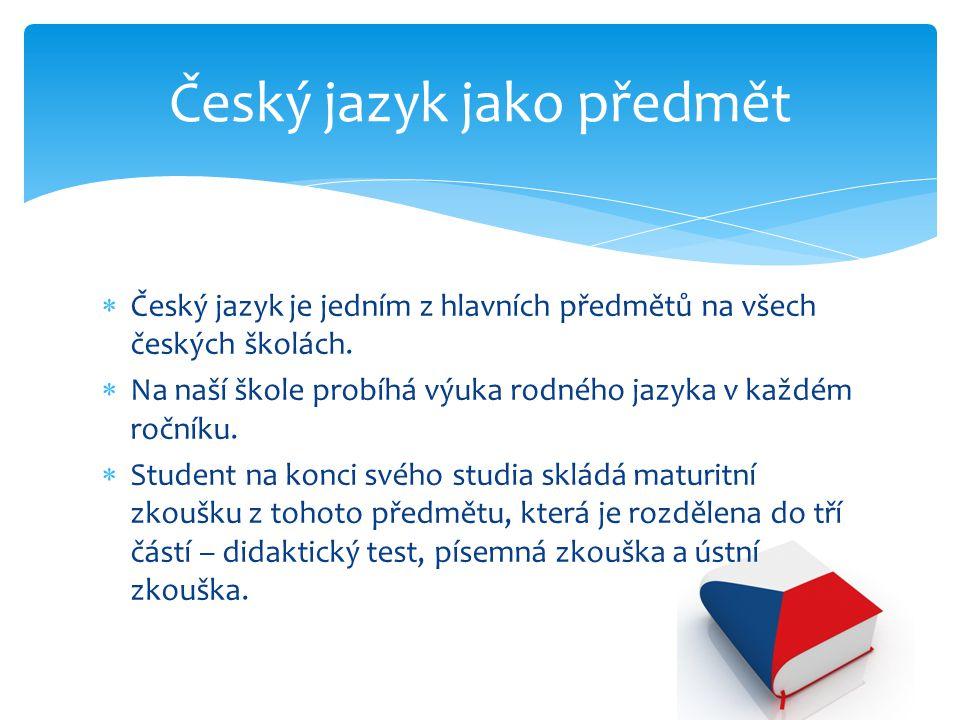  Český jazyk je jedním z hlavních předmětů na všech českých školách.  Na naší škole probíhá výuka rodného jazyka v každém ročníku.  Student na konc