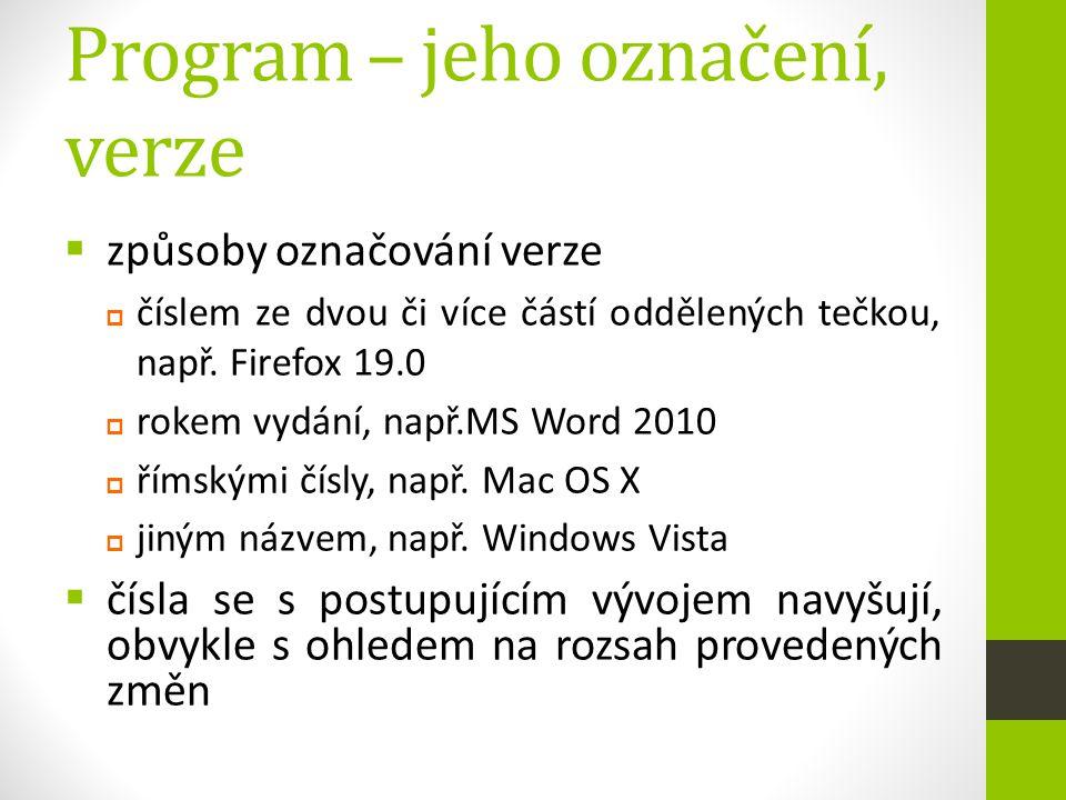 Program – jeho označení, verze  způsoby označování verze  číslem ze dvou či více částí oddělených tečkou, např. Firefox 19.0  rokem vydání, např.MS