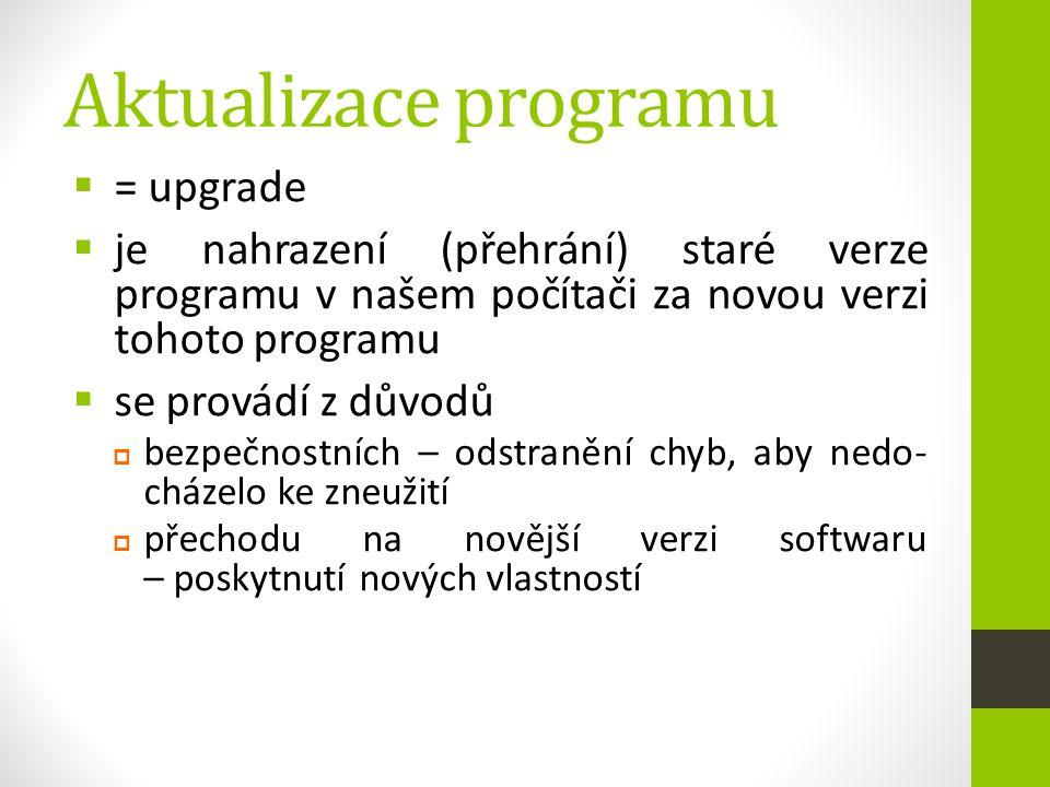 Aktualizace programu  = upgrade  je nahrazení (přehrání) staré verze programu v našem počítači za novou verzi tohoto programu  se provádí z důvodů