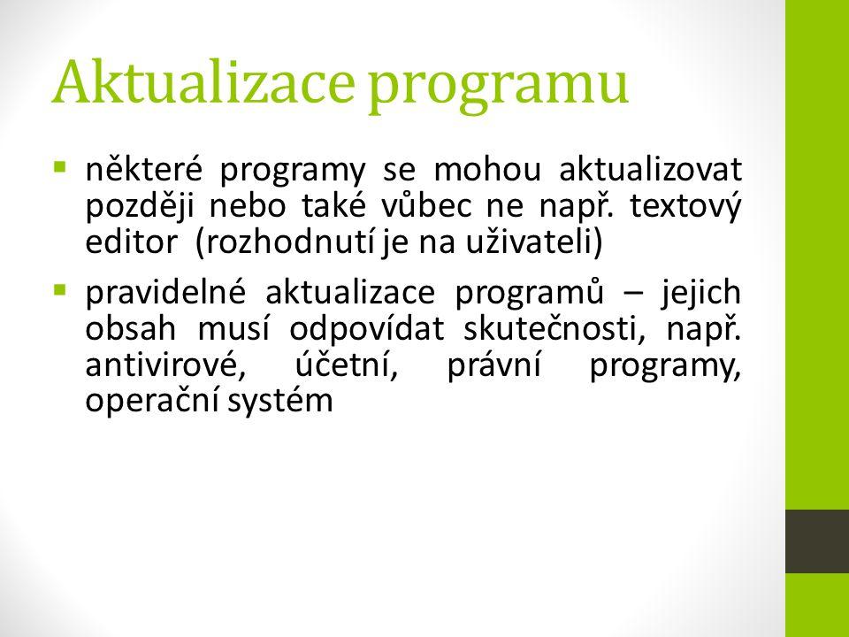 Aktualizace programu  některé programy se mohou aktualizovat později nebo také vůbec ne např. textový editor (rozhodnutí je na uživateli)  pravideln
