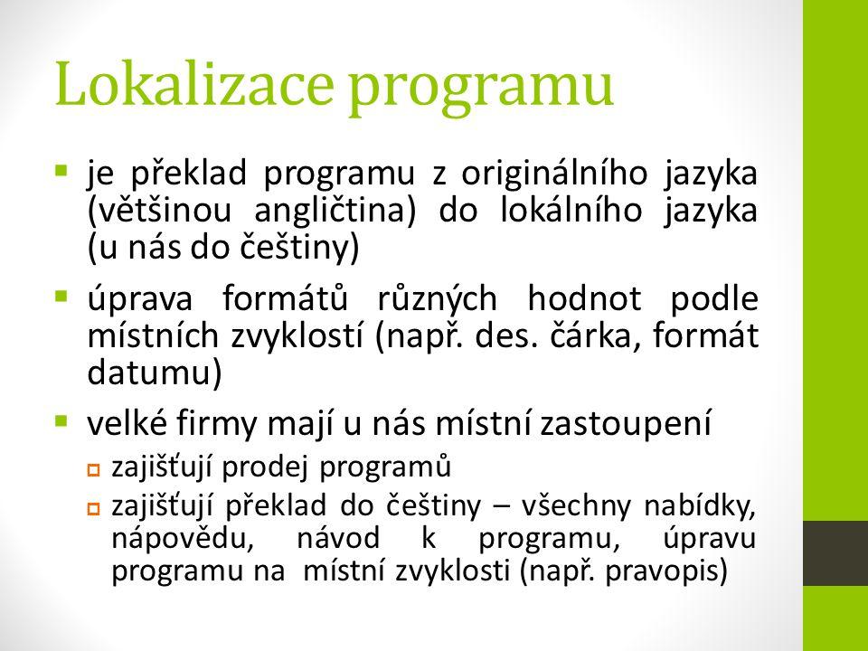 Lokalizace programu  je překlad programu z originálního jazyka (většinou angličtina) do lokálního jazyka (u nás do češtiny)  úprava formátů různých