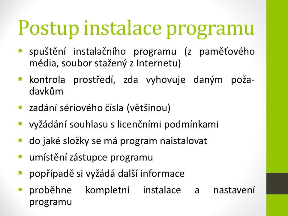 Postup instalace programu  spuštění instalačního programu (z paměťového média, soubor stažený z Internetu)  kontrola prostředí, zda vyhovuje daným p