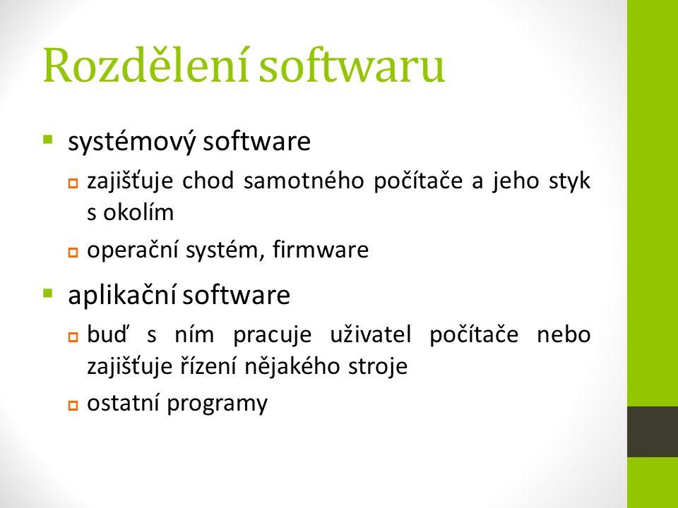 Rozdělení softwaru  systémový software  zajišťuje chod samotného počítače a jeho styk s okolím  operační systém, firmware  aplikační software  bu