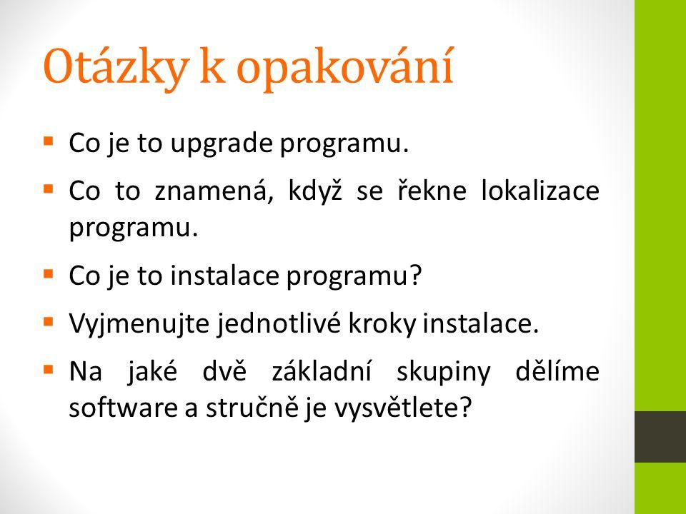 Otázky k opakování  Co je to upgrade programu.  Co to znamená, když se řekne lokalizace programu.  Co je to instalace programu?  Vyjmenujte jednot