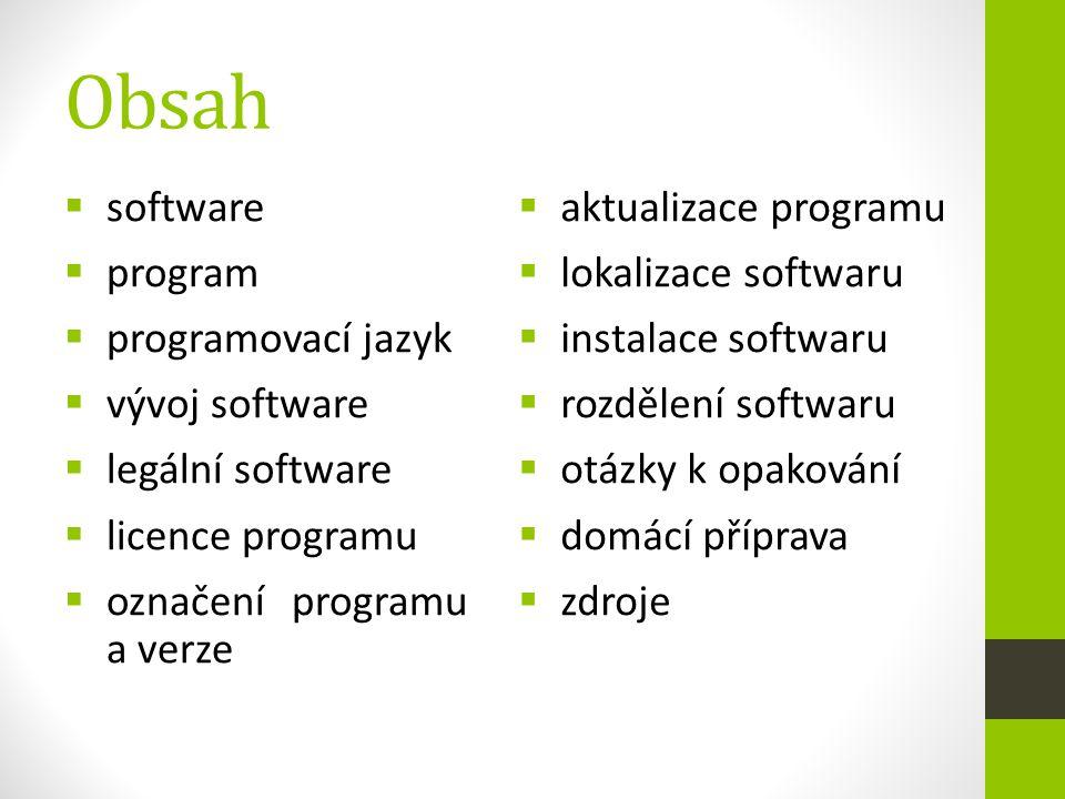 Obsah  software  program  programovací jazyk  vývoj software  legální software  licence programu  označení programu a verze  aktualizace progr