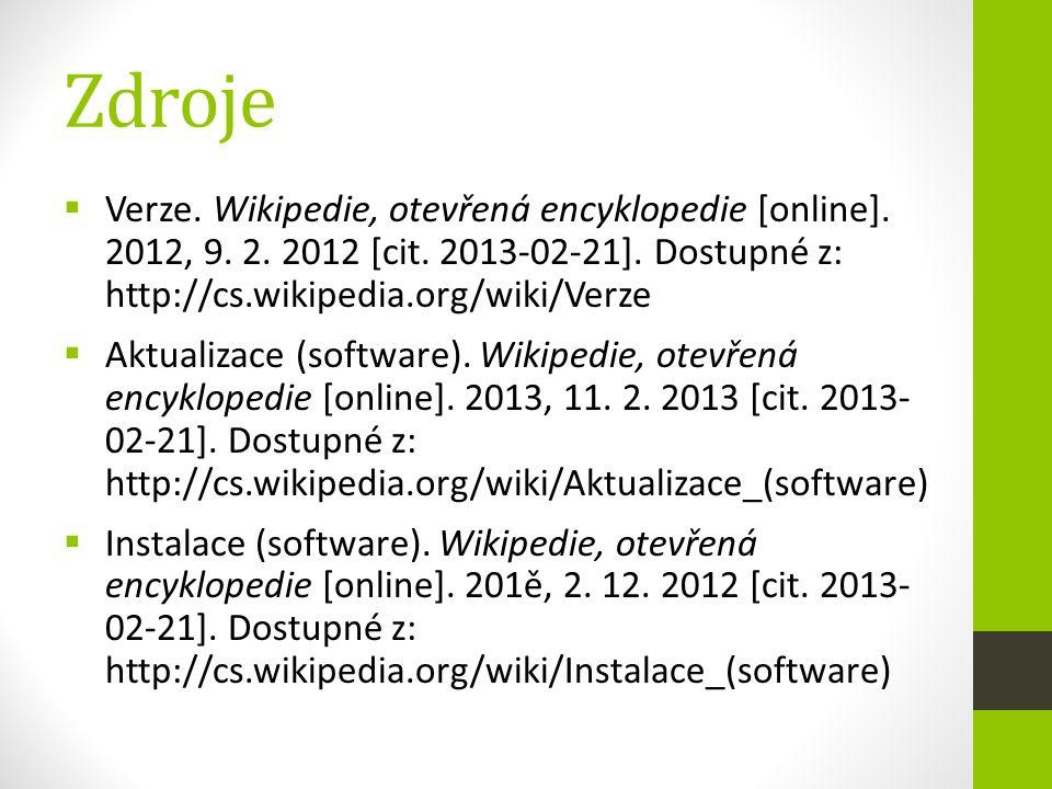 Zdroje  Verze. Wikipedie, otevřená encyklopedie [online]. 2012, 9. 2. 2012 [cit. 2013-02-21]. Dostupné z: http://cs.wikipedia.org/wiki/Verze  Aktual