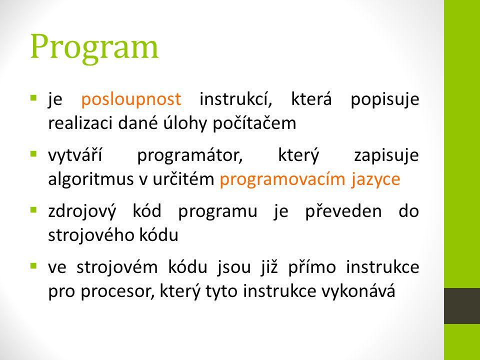 Program  je posloupnost instrukcí, která popisuje realizaci dané úlohy počítačem  vytváří programátor, který zapisuje algoritmus v určitém programov