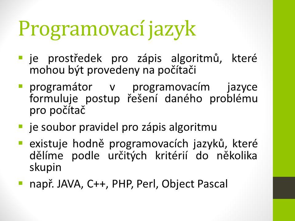Programovací jazyk  je prostředek pro zápis algoritmů, které mohou být provedeny na počítači  programátor v programovacím jazyce formuluje postup ře