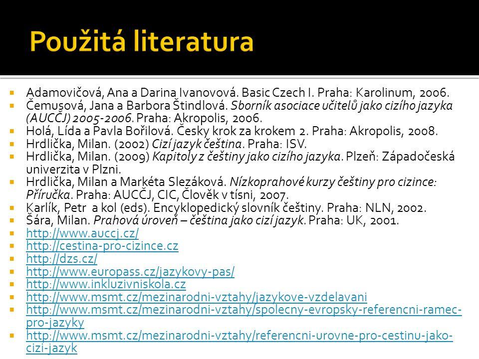  Adamovičová, Ana a Darina Ivanovová. Basic Czech I. Praha: Karolinum, 2006.  Čemusová, Jana a Barbora Štindlová. Sborník asociace učitelů jako cizí