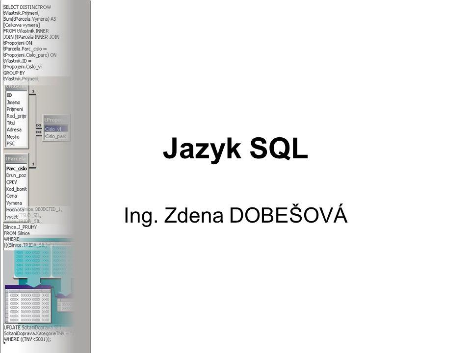 Jazyk SQL Ing. Zdena DOBEŠOVÁ