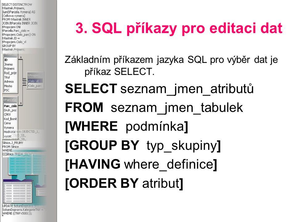 3. SQL příkazy pro editaci dat Základním příkazem jazyka SQL pro výběr dat je příkaz SELECT.