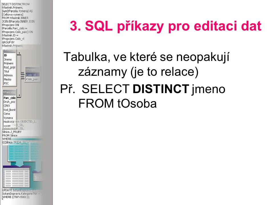 3. SQL příkazy pro editaci dat Tabulka, ve které se neopakují záznamy (je to relace) Př.