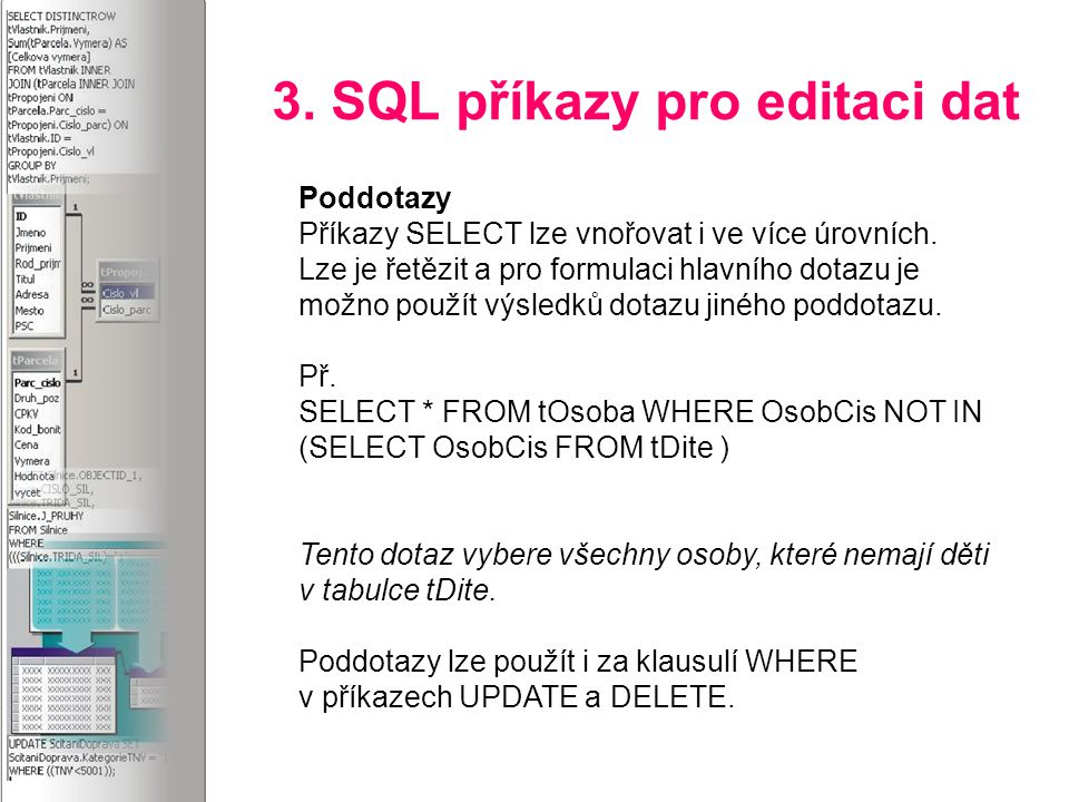 3. SQL příkazy pro editaci dat Poddotazy Příkazy SELECT lze vnořovat i ve více úrovních.