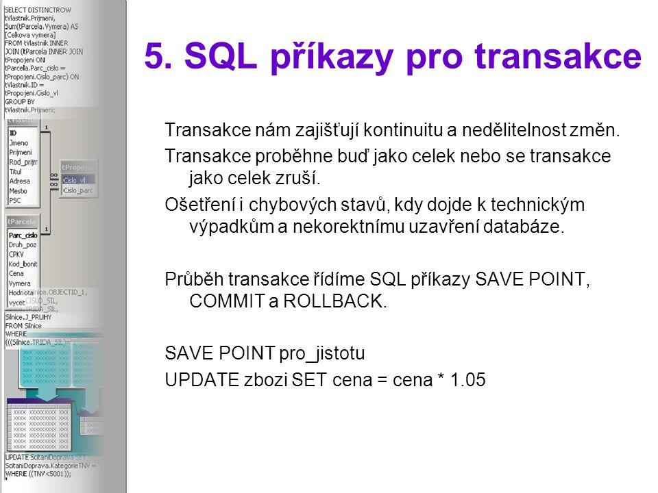 5. SQL příkazy pro transakce Transakce nám zajišťují kontinuitu a nedělitelnost změn.