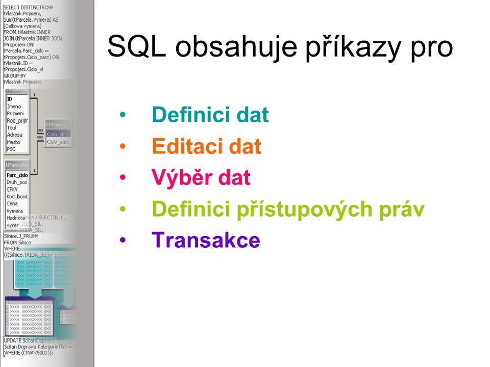 SQL obsahuje příkazy pro Definici dat Editaci dat Výběr dat Definici přístupových práv Transakce