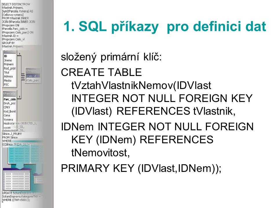 1. SQL příkazy pro definici dat Smazání tabulky DROP TABLE jméno_tabulky Př. DROP TABLE tOsoba