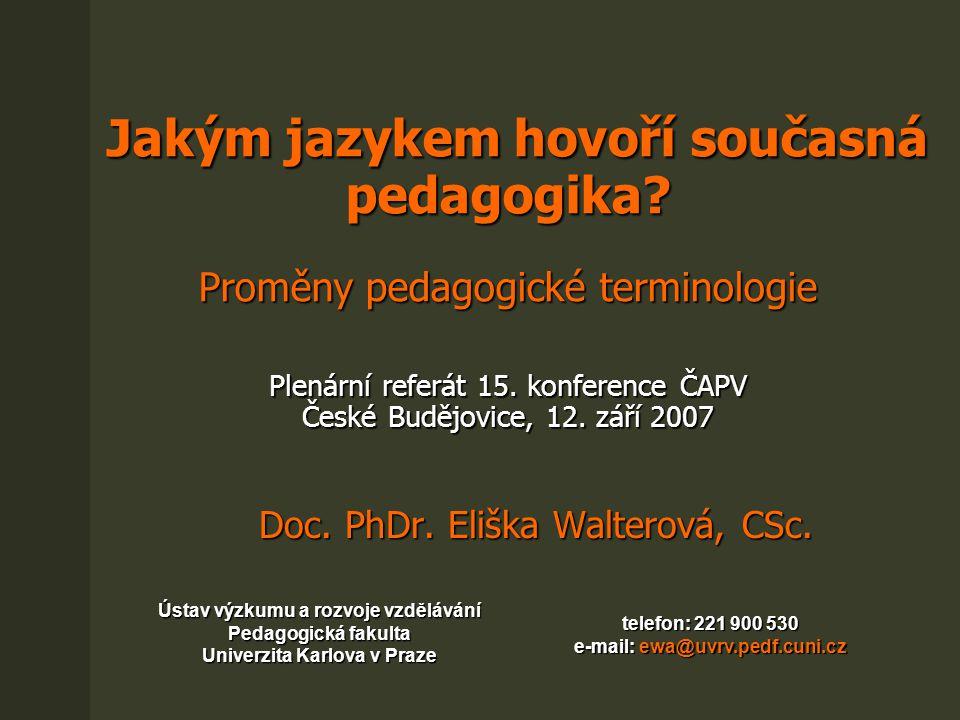Jakým jazykem hovoří současná pedagogika? Proměny pedagogické terminologie Plenární referát 15. konference ČAPV České Budějovice, 12. září 2007 Jakým