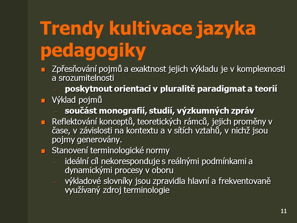 11 Trendy kultivace jazyka pedagogiky Zpřesňování pojmů a exaktnost jejich výkladu je v komplexnosti a srozumitelnosti Zpřesňování pojmů a exaktnost j