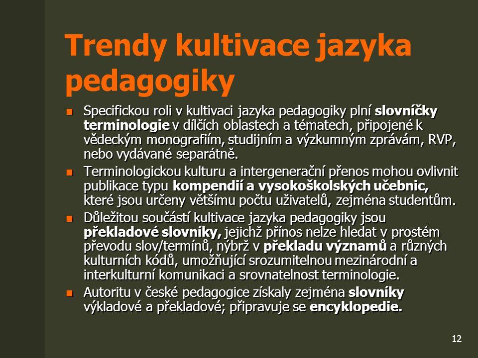 12 Trendy kultivace jazyka pedagogiky Specifickou roli v kultivaci jazyka pedagogiky plní slovníčky terminologie v dílčích oblastech a tématech, připo