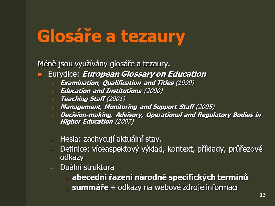 13 Glosáře a tezaury Méně jsou využívány glosáře a tezaury. Eurydice: European Glossary on Education Eurydice: European Glossary on Education  Examin