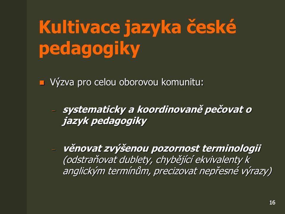 16 Kultivace jazyka české pedagogiky Výzva pro celou oborovou komunitu: Výzva pro celou oborovou komunitu: ̶ systematicky a koordinovaně pečovat o jaz