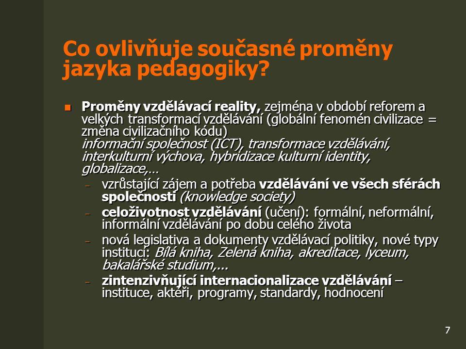 7 Co ovlivňuje současné proměny jazyka pedagogiky? Proměny vzdělávací reality, zejména v období reforem a velkých transformací vzdělávání (globální fe