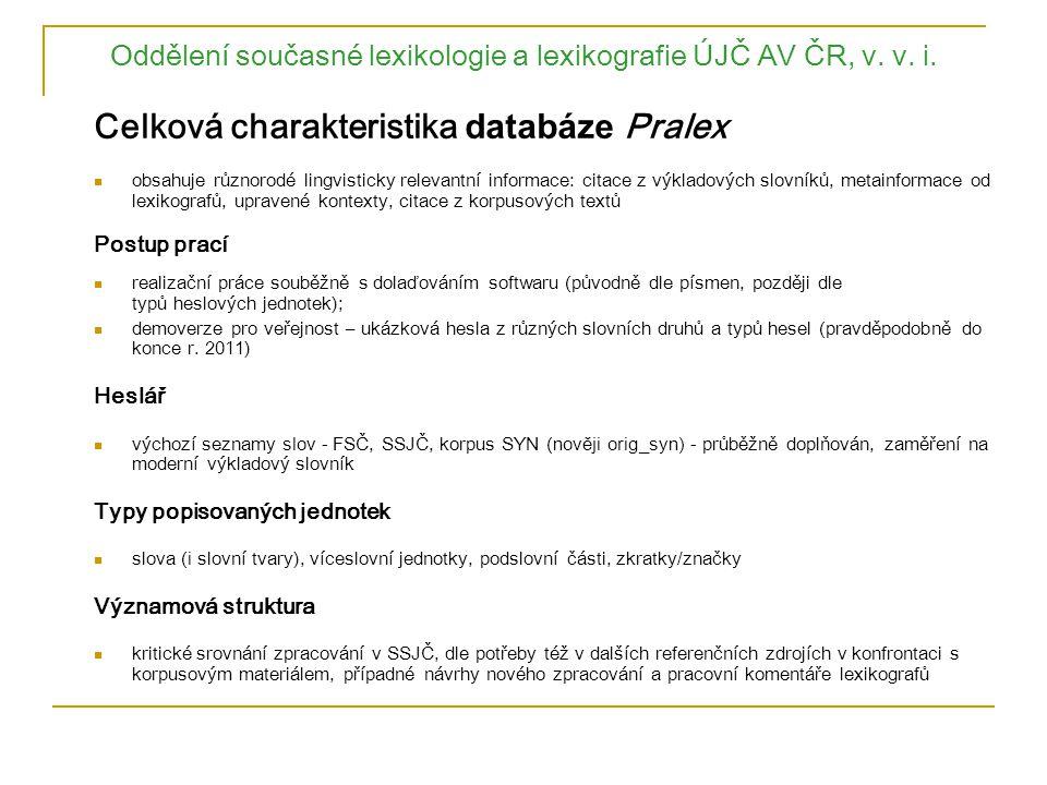 Oddělení současné lexikologie a lexikografie ÚJČ AV ČR, v. v. i. Celková charakteristika databáze Pralex obsahuje různorodé lingvisticky relevantní in
