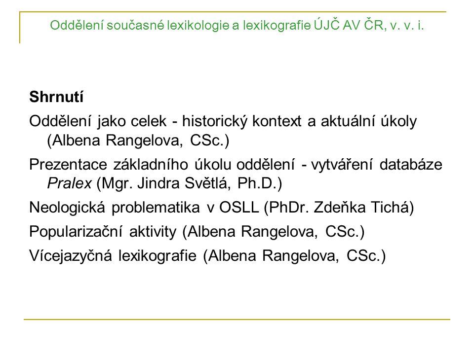 Oddělení současné lexikologie a lexikografie ÚJČ AV ČR, v. v. i. Shrnutí Oddělení jako celek - historický kontext a aktuální úkoly (Albena Rangelova,