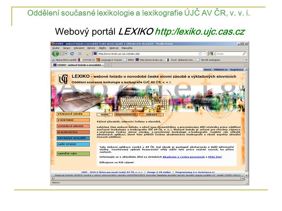 Oddělení současné lexikologie a lexikografie ÚJČ AV ČR, v. v. i. Webový portál LEXIKO http:/lexiko.ujc.cas.cz