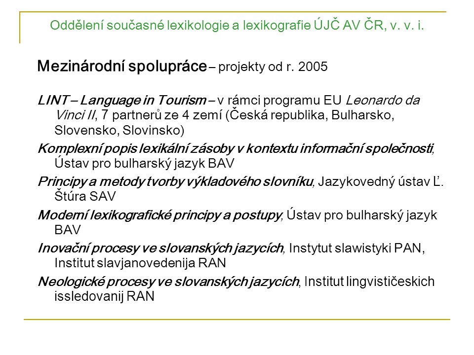 Oddělení současné lexikologie a lexikografie ÚJČ AV ČR, v. v. i. Mezinárodní spolupráce – projekty od r. 2005 LINT – Language in Tourism – v rámci pro