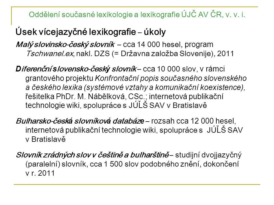 Oddělení současné lexikologie a lexikografie ÚJČ AV ČR, v. v. i. Úsek vícejazyčné lexikografie – úkoly Malý slovinsko-český slovník – cca 14 000 hesel