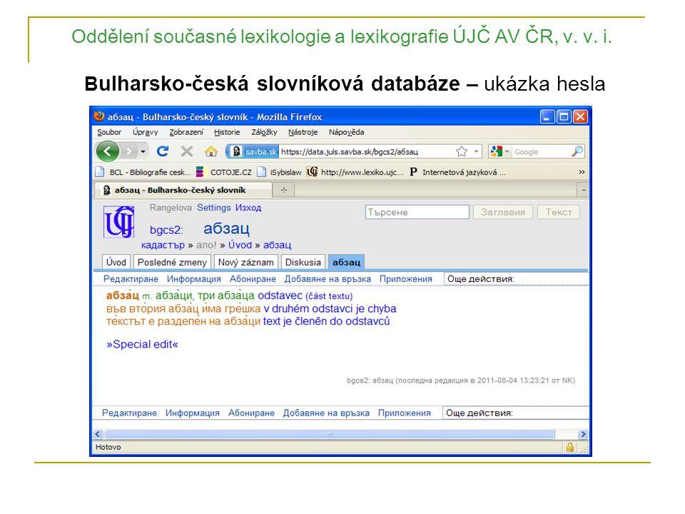 Oddělení současné lexikologie a lexikografie ÚJČ AV ČR, v. v. i. B ulharsko-česká slovníková databáze – ukázka hesla